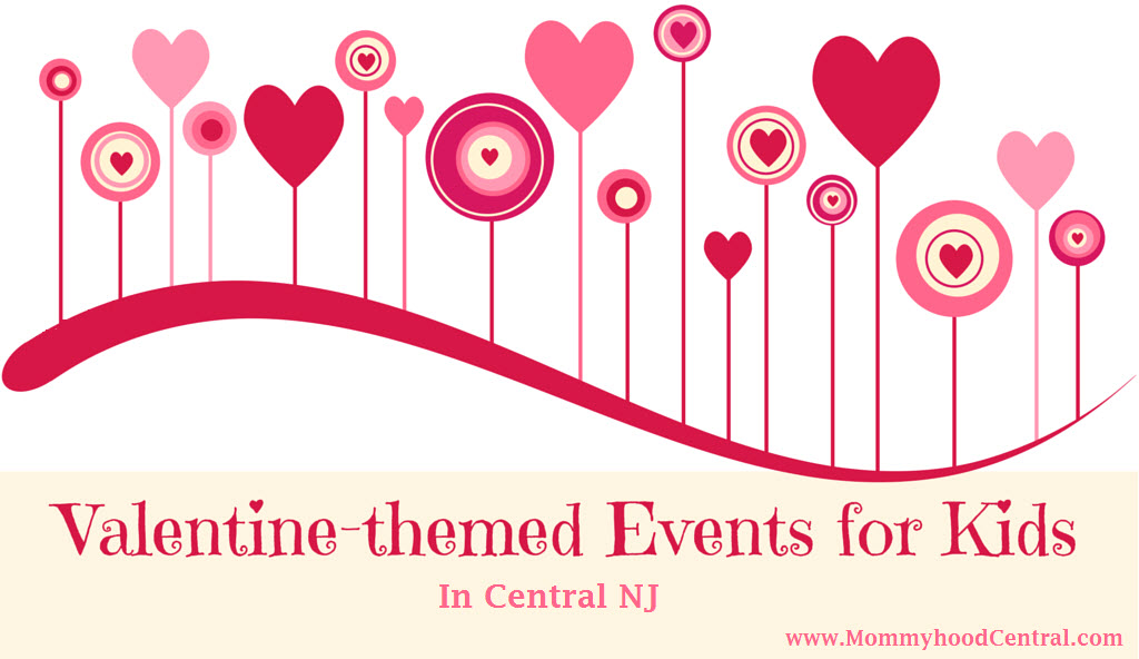 Valentine-themed Events for Kids (Central NJ) -